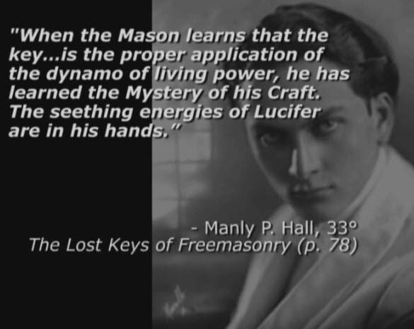 Мэнли П. Холл (Manly P. Hall), 33 градуса: 'Когда Мейсон узнает, что ключем ... является надлежащее применение динамо живой силы, он узнал тайны ремесла. Бурлящая энергия Люцифера в его руках'