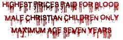 Платим самые высокие цены за кровь Христианских мальчиков до 7-ми летнего возраста